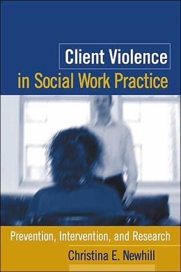 Client Violence in Social Work Practice: Prevention, Intervention, and Research
