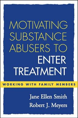 Motivating Substance Abusers to Enter Treatment: Working with Family Members