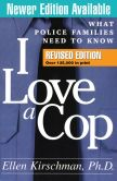 Book Cover Image. Title: I Love a Cop, Revised Edition:  What Police Families Need to Know, Author: Ellen Kirschman
