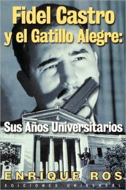 Fidel Castro Y El Gatillo Alegre