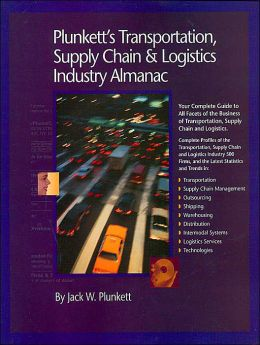 Plunkett's Transportation, Supply Chain and Logistics Industry Almanac: Your Complete Guide to All Facets of the Business of Transportation, Logistics and Supply Chains