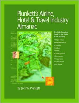 Plunkett's Airline, Hotel and Travel Industry Almanac 2005: The Only Complete Reference to the Global Travel Industry