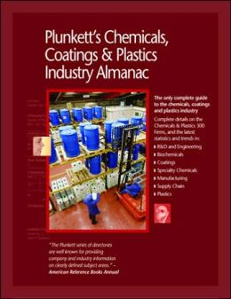 Plunkett's Chemicals, Coatings and Plastics Industry Almanac: The only complete guide to the Chemicals, Coatings and Plastics industry