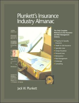 Plunkett's Insurance Industry Almanac 2006: The Only Complete Reference to the Insurance and Risk Management Industry