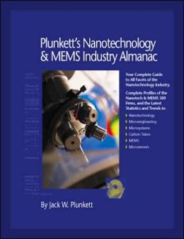 Plunkett's Nanotechnology and Mems Industry Almanac 2006