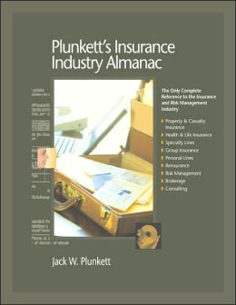 Plunkett's Insurance Industry Almanac: The Only Comprehensive Guide to the Insurance Industry