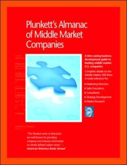 Plunkett's Almanac of Middle Market Companies 2007: Middle Market Research, Statistics and Leading Companies