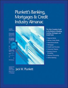 Plunkett's Banking, Mortgages and Credit Industry Almanac 2007: Banking, Mortgages and Credit Industry Market Research, Statistics, Trends and Leading Companies