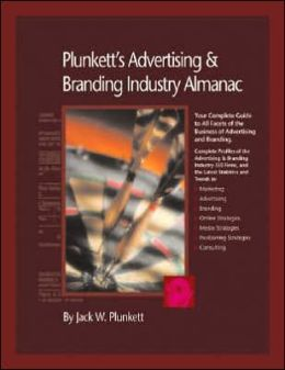 Plunkett's Advertising and Branding Industry Almanac 2007: Advertising and Branding Industry Market Research, Statistics, Trends and Leading Companies