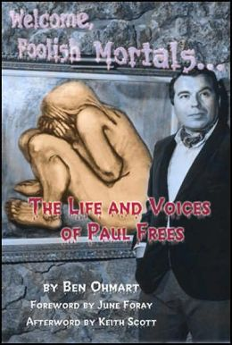 Welcome, Foolish Mortals: The Life and Voices of Paul Frees