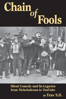 Chain of Fools - Silent Comedy and Its Legacies from Nickelodeons to YouTube