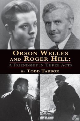 Orson Welles and Roger Hill: A Friendship in Three Acts