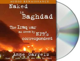 Naked in Baghdad: The Iraq War as Seen by National Public Radio's Correspondent