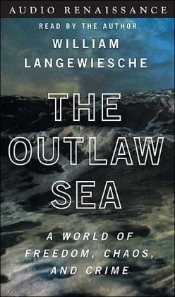 Outlaw Sea: A World of Freedom, Chaos and Crime