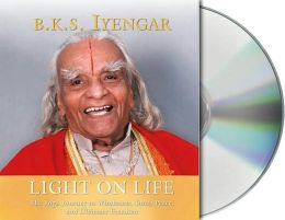 Light on Life: The Yoga Way to Wholeness, Inner Peace, and Ultimate Freedom