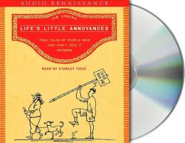 Life's Little Annoyances: True Tales of People Who Just Can't Take it Anymore (AudioBook)