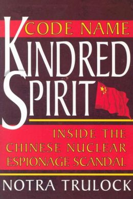 Code Name Kindred Spirit: Inside the Chinese Nuclear Espionage Scandal
