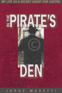 In the Pirate's Den: My Life As a Secret Agent for Castro