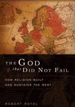 God That Did Not Fail: How Religion Built and Sustains the West