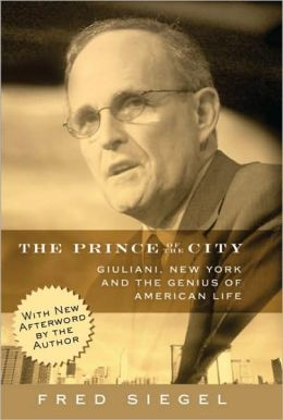Prince of the City: Giuliani, New York, and the Genius of American Life