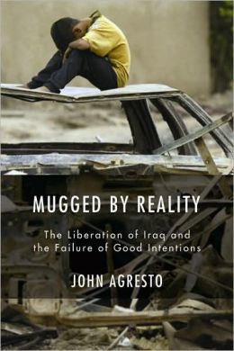 Mugged by Reality: The Liberation of Iraq and the Failure of Good Intentions