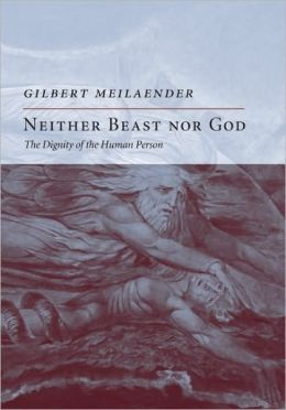 Neither Beast Nor God: The Dignity of the Human Person