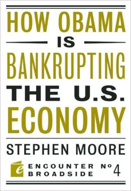 How Barack Obama Is Bankrupting the U. S. Economy