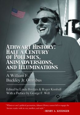 Athwart History: Half a Century of Polemics, Animadversions, and Illuminations: A William F. Buckley Jr. Omnibus