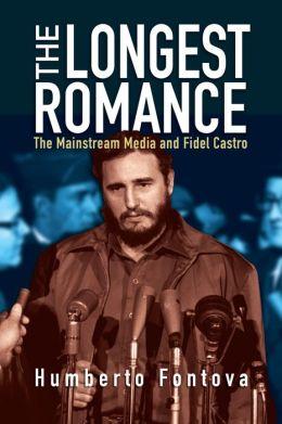 The Longest Romance: The Mainstream Media and Fidel Castro