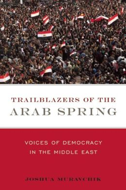 Trailblazers of the Arab Spring: Voices of Democracy in the Middle East