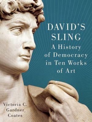 David's Sling: A History of Democracy in Ten Works of Art