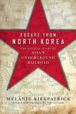 Book Cover Image. Title: Escape from North Korea:  The Untold Story of Asia's Underground Railroad, Author: Melanie Kirkpatrick
