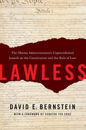 Lawless: The Obama Administration's Unprecedented Assault on the Constitution and the Rule of Law