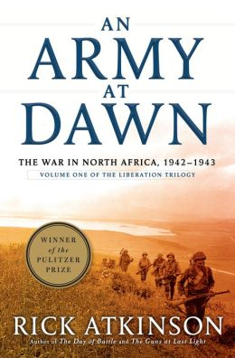 An Army at Dawn: The War in North Africa, 1942 - 1943