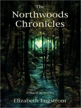 The Northwoods Chronicles: A Novel in Stories