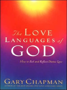 The Love Languages of God : How to Feel and Reflect Divine Love