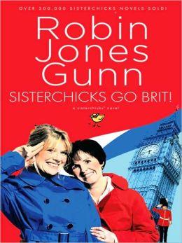 Sisterchicks Go Brit! (Sisterchicks Series)