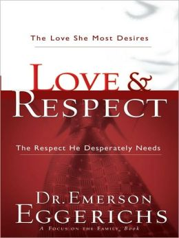 Love and Respect: The Love She Most Desires, the Respect He Desperately Needs