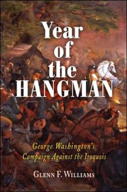 The Year of the Hangman: George Washington's Campaign Against the Iroquois
