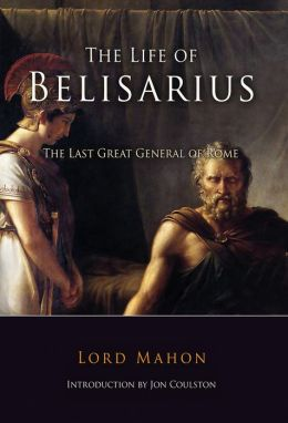 Life of Belisarius: The Last Great General of the Rome