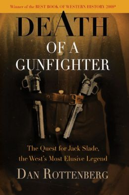 Death of a Gunfighter: The Quest for Jack Slade, the West's Most Elusive Legend