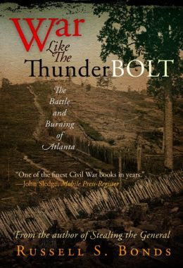War Like the Thunderbolt: The Battle and Burning of Atlanta