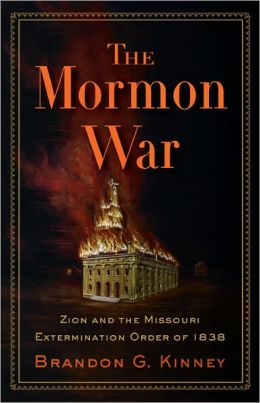 The Mormon War: Zion and the Missouri Extermination Order of 1838