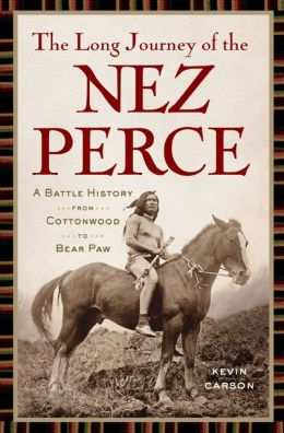 The Long Journey of the Nez Perce: A Battle History from Cottonwood to Bear Paw