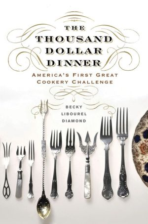 The Thousand Dollar Dinner: America's First Great Cookery Challenge