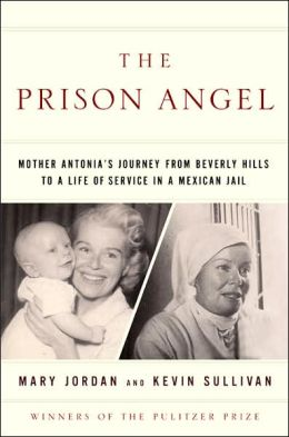 The Prison Angel: Mother Antonia's Journey from Beverly Hills to a Life of Service in a Mexican Jail