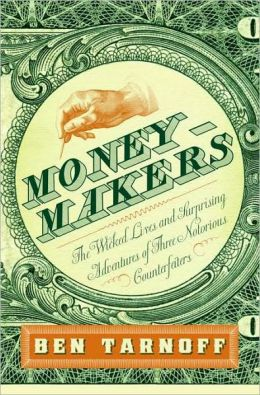 Moneymakers: The Wicked Lives and Surprising Adventures of Three Notorious Counterfeiters