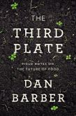 Book Cover Image. Title: The Third Plate:  Field Notes on the Future of Food, Author: Dan Barber