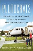 Book Cover Image. Title: Plutocrats:  The Rise of the New Global Super-Rich and the Fall of Everyone Else, Author: Chrystia Freeland