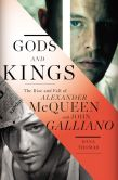 Book Cover Image. Title: Gods and Kings:  The Rise and Fall of Alexander McQueen and John Galliano, Author: Dana Thomas